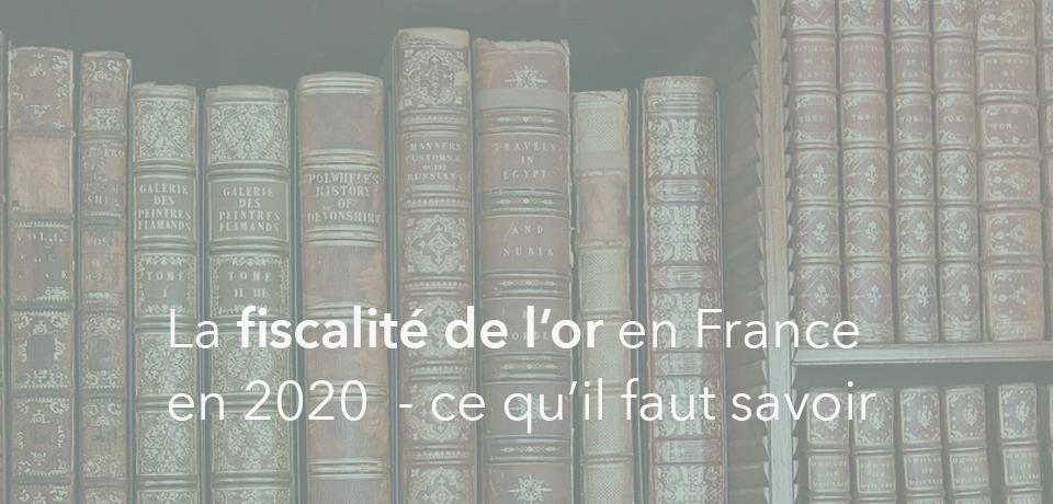 Fiscalité de l'or en France en 2020 – Ce qu'il faut savoir