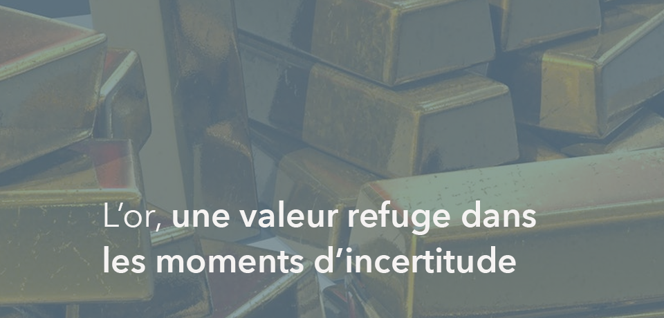 L'or, une valeur refuge dans les moments d'incertitude