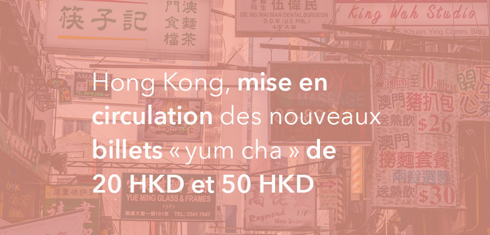 Hong Kong, mise en circulation des nouveaux billets «yum cha» de 20 HKD et 50 HKD