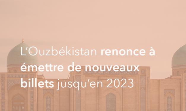 L'Ouzbékistan renonce à émettre de nouveaux billets jusqu'en 2023
